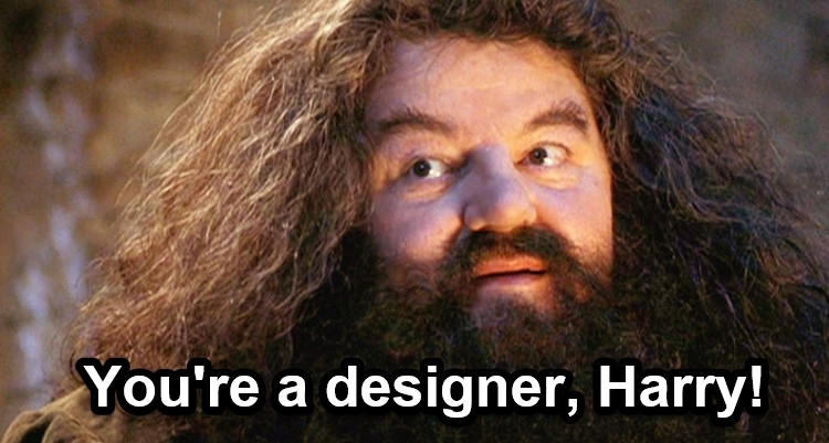 You're a designer, Harry